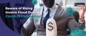 Beware of Rising Invoice Fraud During Covid-19 Pandemic!