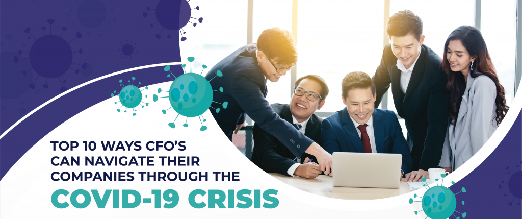 Top 10 Ways CFO's Can Navigate Their Companies Through the Covid-19 Crisis!