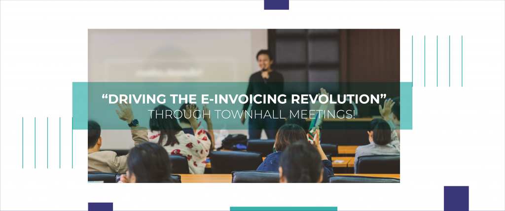 """Driving the e-Invoicing Revolution"" Through Townhall Meetings!"